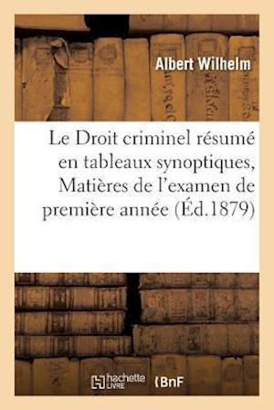 Bog, paperback Le Droit Criminel Resume En Tableaux Synoptiques, Matieres de L'Examen de Premiere Annee af Albert Wilhelm