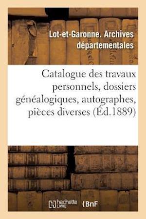 Bog, paperback Catalogue Des Travaux Personnels, Dossiers Genealogiques, Autographes, Pieces Diverses af Lot-Et-Garonne Archives