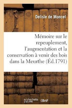 Bog, paperback Memoire Sur Le Repeuplement, L'Augmentation Et La Conservation a Venir Des Bois Dans La Meurthe af Delisle De Moncel