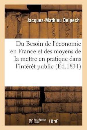 Bog, paperback Du Besoin de L'Economie En France Et Des Moyens de La Mettre En Pratique Dans L'Interet Public af Jacques-Mathieu Delpech