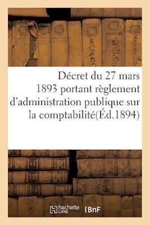 Bog, paperback Decret Du 27 Mars 1893 Portant Reglement D'Administration Publique Sur La Comptabilite = Da(c)Cret Du 27 Mars 1893 Portant Ra]glement D'Administration af Imp De E. Privat