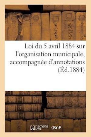 Bog, paperback Loi Du 5 Avril 1884 Sur L'Organisation Municipale, Accompagnee D'Annotations af Collectif