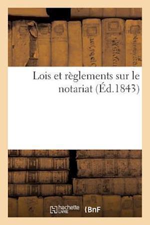 Bog, paperback Lois Et Reglements Sur Le Notariat = Lois Et Ra]glements Sur Le Notariat af Imp De F. a. Saurin