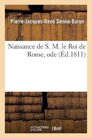Bog, paperback Naissance de S. M. Le Roi de Rome, Ode af Pierre-Jacques-Rene Denne-Baron