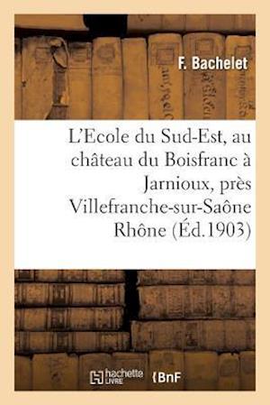Bog, paperback L'Ecole Du Sud-Est, Au Chateau Du Boisfranc a Jarnioux, Pres Villefranche-Sur-Saone Rhone = L'Ecole Du Sud-Est, Au Cha[teau Du Boisfranc a Jarnioux, P