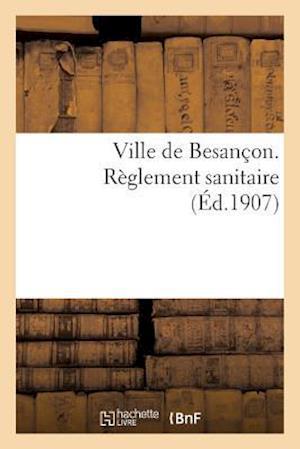 Bog, paperback Ville de Besancon. Reglement Sanitaire af Impr De La Solidarite