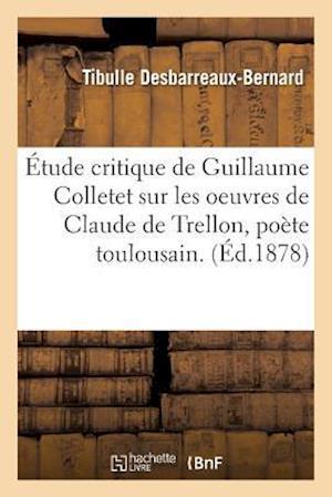 Bog, paperback Etude Critique Sur Les Oeuvres de Claude de Trellon, Poete Toulousain af Tibulle Desbarreaux-Bernard