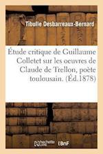 Étude Critique Sur Les Oeuvres de Claude de Trellon, Poète Toulousain