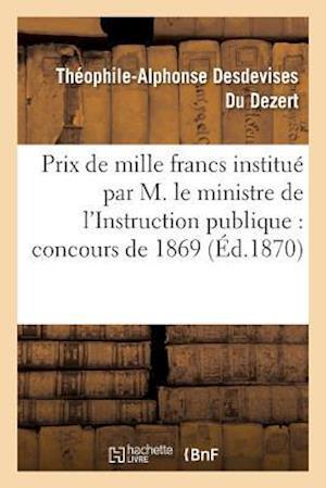 Bog, paperback Prix de Mille Francs Institue Par Son Exc. M. Le Ministre de L'Instruction Publique, Concours 1869 af Theophile-Alphonse Desdevises Du Dezert