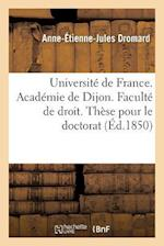 Universite de France. Academie de Dijon. Faculte de Droit. These Pour Le Doctorat Le 26 Janvier 1850 (Sciences Sociales)