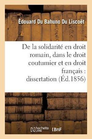Bog, paperback de La Solidarite En Droit Romain, Dans Le Droit Coutumier Et En Droit Francais af Du Bahuno Du Liscoet-E