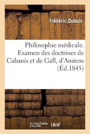 Bog, paperback Philosophie Medicale. Examen Des Doctrines de Cabanis Et de Gall af Frederic DuBois