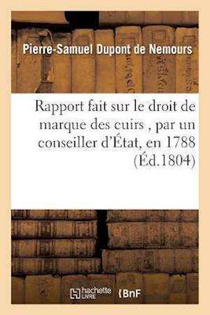 Bog, paperback Rapport Fait Sur Le Droit de Marque Des Cuirs, Par Un Conseiller D'Etat, En 1788 af DuPont De Nemours-P-S