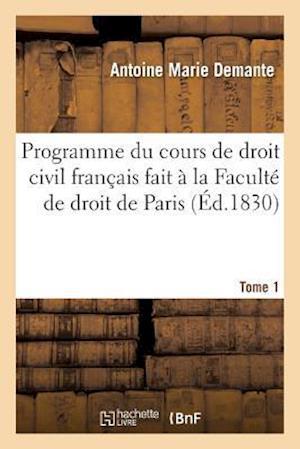 Bog, paperback Programme Du Cours de Droit Civil Francais Fait a la Faculte de Droit de Paris. Tome 1 af Antoine Marie Demante