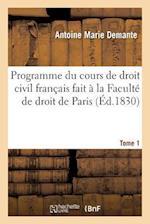 Programme Du Cours de Droit Civil Francais Fait a la Faculte de Droit de Paris. Tome 1