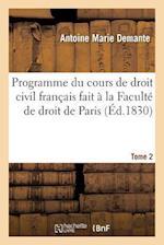 Programme Du Cours de Droit Civil Francais Fait a la Faculte de Droit de Paris. Tome 2
