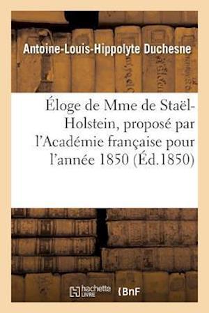 Bog, paperback Eloge de Mme de Stael-Holstein, Propose Par L'Academie Francaise Pour L'Annee 1850 af Duchesne
