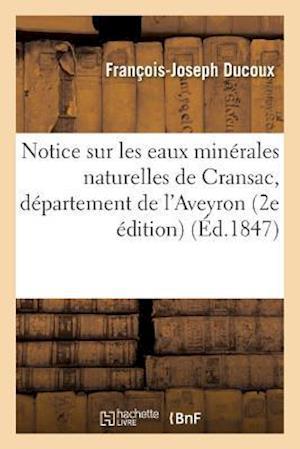 Bog, paperback Notice Sur Les Eaux Minerales Naturelles de Cransac, Departement de L'Aveyron af Francois-Joseph Ducoux