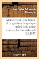 Memoire Sur Le Traitement Et La Guerison de Quelques Maladies Du Coeur, de L'Endocardite af Dufresse De Chassaigne-J