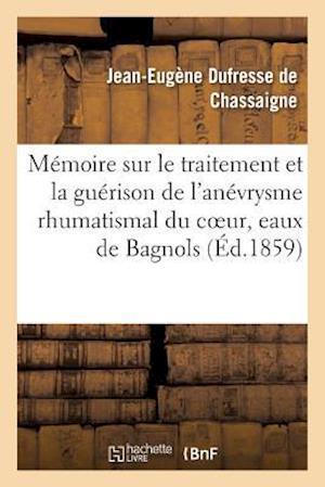 Bog, paperback Memoire Sur Le Traitement & La Guerison de L'Anevrysme Rhumatismal Du Coeur Endocardite Rhumatismale af Dufresse De Chassaigne-J