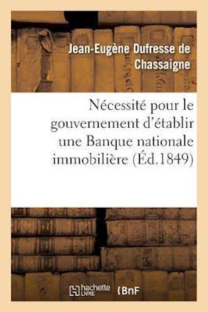 Bog, paperback Necessite Pour Le Gouvernement D'Etablir Une Banque Nationale Immobiliere af Dufresse De Chassaigne-J