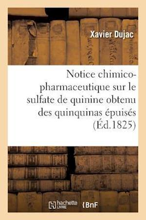 Bog, paperback Notice Chimico-Pharmaceutique Sur Le Sulfate de Quinine Obtenu Des Quinquinas Epuises