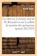 Un Mot Sur Le Dernier Mot de M. Bernadet Et Sur Le Sulfate de Quinine Des Quinquinas Epuises af Dujac
