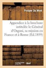 Appendice a la Brochure Intitulee Le General D'Orgoni, Sa Mission En France Et a Rome = Appendice a la Brochure Intitula(c)E Le Ga(c)Na(c)Ral D'Orgoni af Du Mont-P