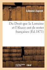 Du Droit Que La Lorraine Et l'Alsace Ont de Rester Françaises