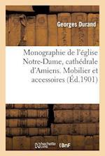 Monographie de L'Eglise Notre-Dame, Cathedrale D'Amiens. Mobilier Et Accessoires = Monographie de L'A(c)Glise Notre-Dame, Catha(c)Drale D'Amiens. Mobi af Durand-G