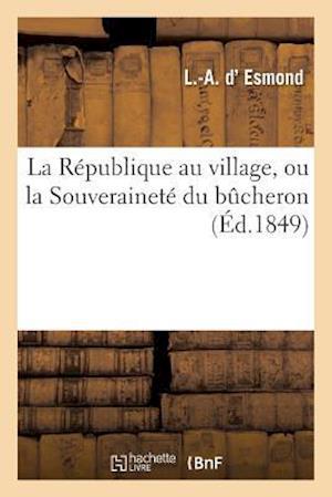 Bog, paperback La Republique Au Village, Ou La Souverainete Du Bucheron af D. Esmond-L-A
