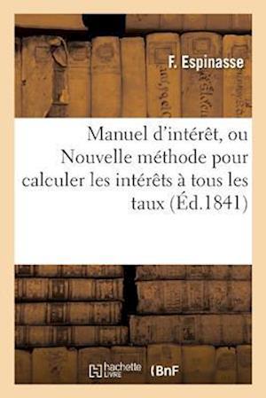 Bog, paperback Manuel D'Interet, Ou Nouvelle Methode Pour Calculer Les Interets a Tous Les Taux = Manuel D'Inta(c)Raat, Ou Nouvelle Ma(c)Thode Pour Calculer Les Inta