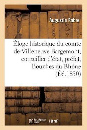 Éloge Historique Du Comte de Villeneuve-Bargemont, Conseiller d'État, Préfet Des Bouches-Du-Rhône