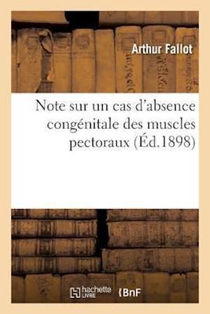 Bog, paperback Note Sur Un Cas D'Absence Congenitale Des Muscles Pectoraux = Note Sur Un Cas D'Absence Conga(c)Nitale Des Muscles Pectoraux af Arthur Fallot