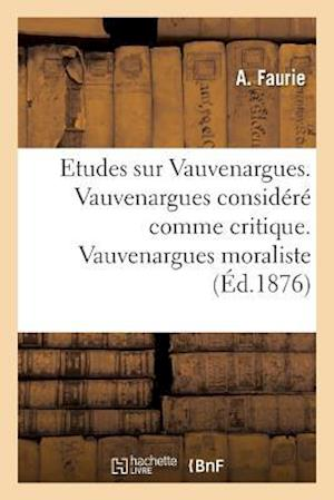 Etudes Sur Vauvenargues. Vauvenargues Considéré Comme Critique. Vauvenargues Moraliste