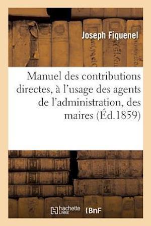 Bog, paperback Manuel Des Contributions Directes, A L'Usage Des Agents de L'Administration, Des Maires