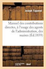 Manuel Des Contributions Directes, A L'Usage Des Agents de L'Administration, Des Maires af Fiquenel-J