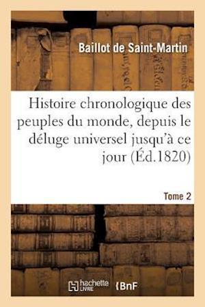 Bog, paperback Histoire Chronologique Des Peuples Du Monde, Depuis Le Deluge Universel Jusqu'a Ce Jour. Tome 2 af Baillot De Saint-Martin