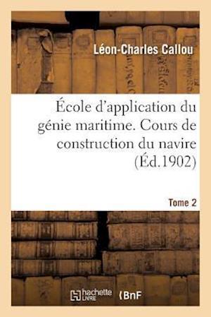 Bog, paperback Ecole D'Application Du Genie Maritime. Cours de Construction Du Navire Tome 2 af Leon-Charles Callou