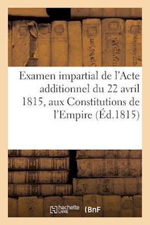 Bog, paperback Examen Impartial de L'Acte Additionnel Du 22 Avril 1815, Aux Constitutions de L'Empire af A. Eymery