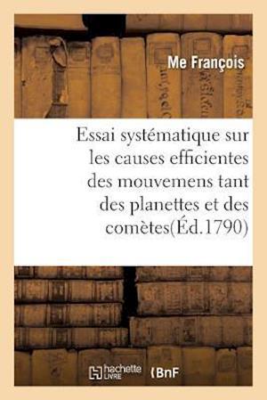 Bog, paperback Essai Systematique Sur Les Causes Efficientes Des Mouvemens Tant Des Planettes Et Des Cometes af Francois