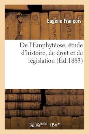 Bog, paperback de L'Emphyteose, Etude D'Histoire, de Droit Et de Legislation af Eugene Francois