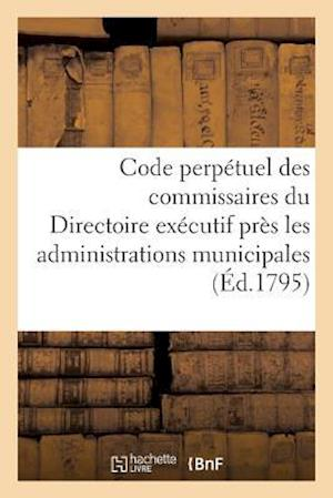 Bog, paperback Code Perpetuel Des Commissaires Du Directoire Executif Pres Les Administrations Municipales = Code Perpa(c)Tuel Des Commissaires Du Directoire Exa(c)C af France