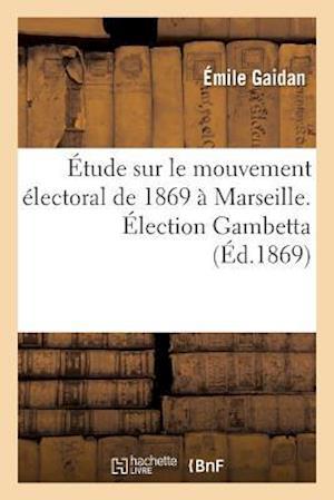 Bog, paperback Etude Sur Le Mouvement Electoral de 1869 a Marseille. Election Gambetta af Emile Gaidan