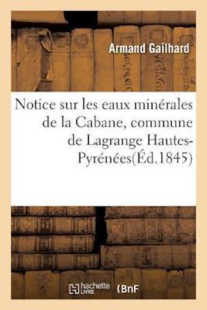 Bog, paperback Notice Sur Les Eaux Minerales de La Cabane, Commune de Lagrange Hautes-Pyrenees