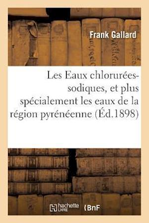 Bog, paperback Les Eaux Chlorurees-Sodiques, Et Plus Specialement Les Eaux de La Region Pyreneenne af Frank Gallard