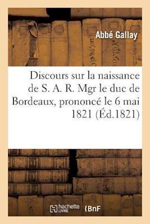 Discours Sur La Naissance de S. A. R. Mgr Le Duc de Bordeaux, Prononcé Le 6 Mai 1821