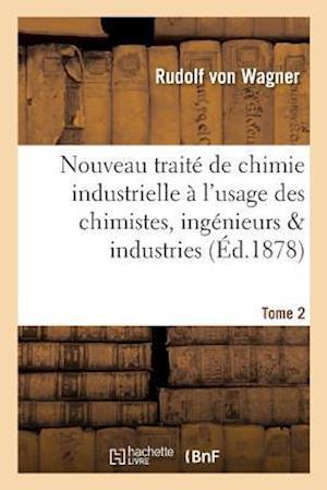 Bog, paperback Nouveau Traite de Chimie Industrielle A L'Usage Des Chimistes, Ingenieurs & Industries. Tome 2 af Rudolf Von Wagner
