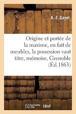 Origine Et Portee de la Maxime, En Fait de Meubles, La Possession Vaut Titre