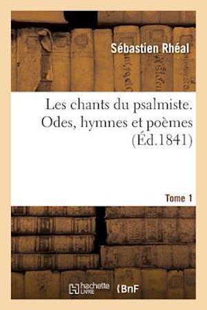 Bog, paperback Les Chants Du Psalmiste. Odes, Hymnes Et Poemes Tome 1 af Sebastien Rheal